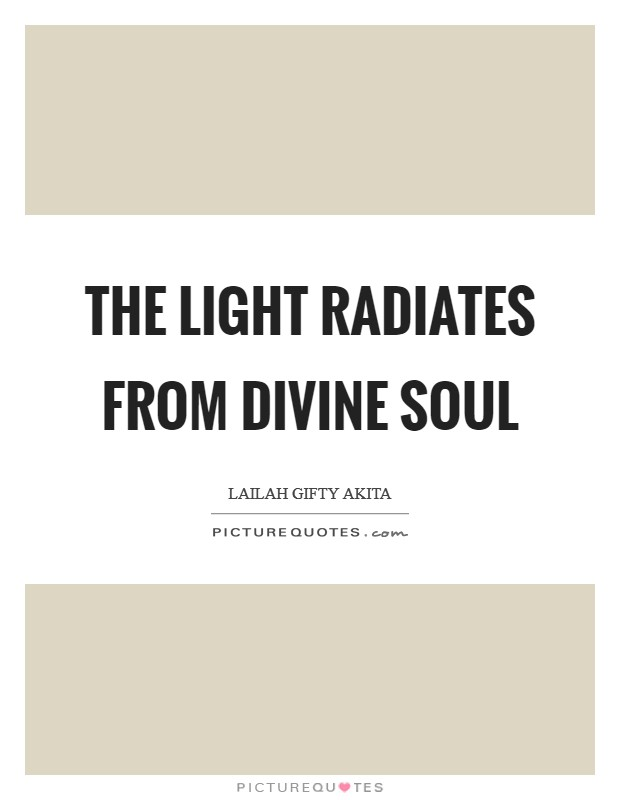 The light radiates from divine soul Picture Quote #1