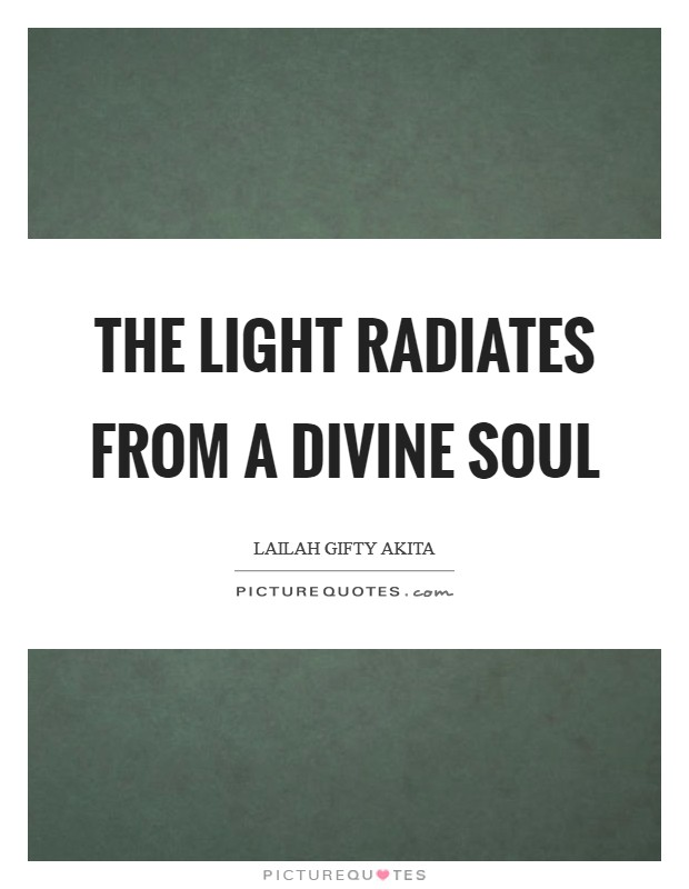 The light radiates from a divine soul Picture Quote #1