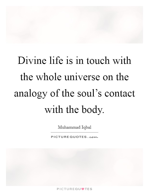 Divine life is in touch with the whole universe on the analogy of the soul's contact with the body. Picture Quote #1
