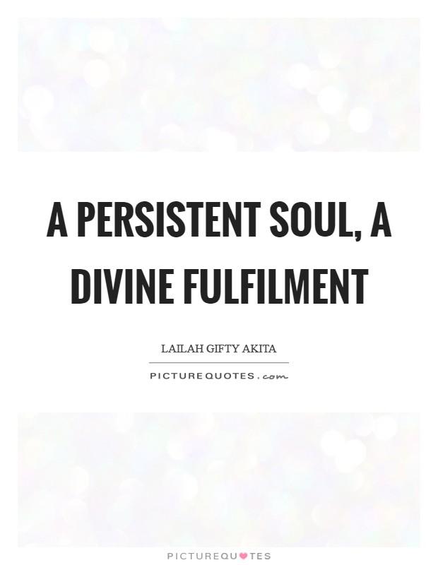 A persistent soul, a divine fulfilment Picture Quote #1