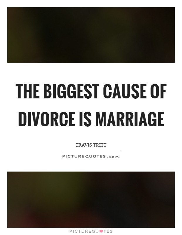 The biggest cause of divorce is marriage Picture Quote #1