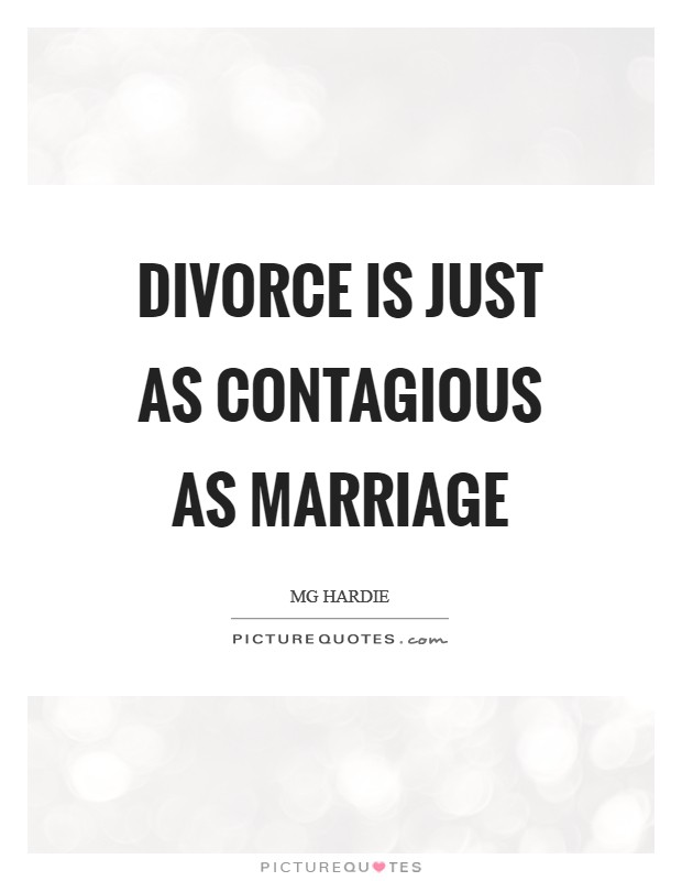 Divorce is just as contagious as Marriage Picture Quote #1