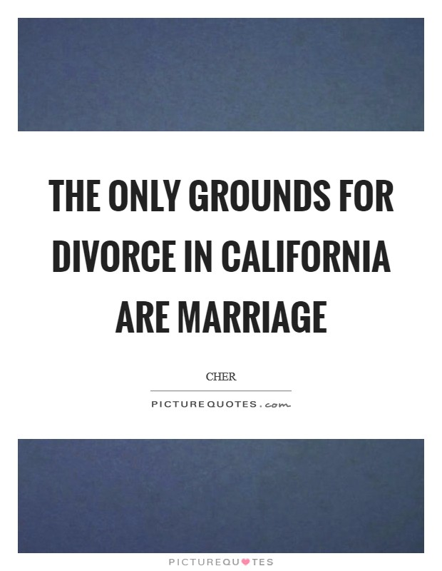 The only grounds for divorce in California are marriage Picture Quote #1