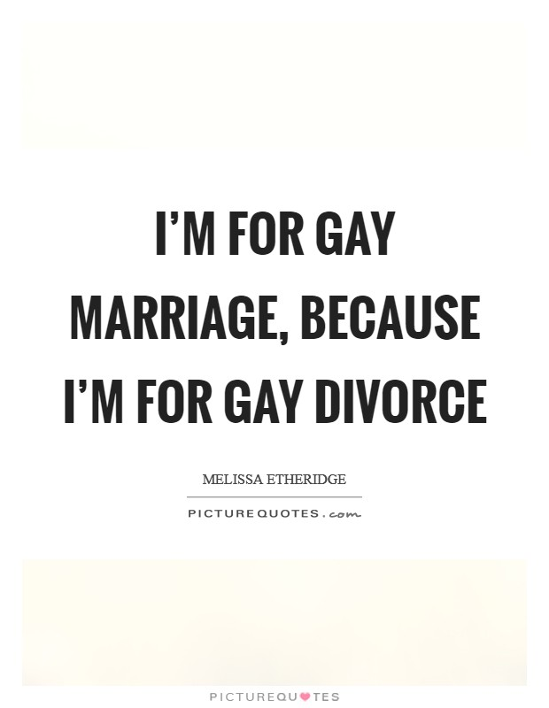 I'm for gay marriage, because I'm for gay divorce Picture Quote #1