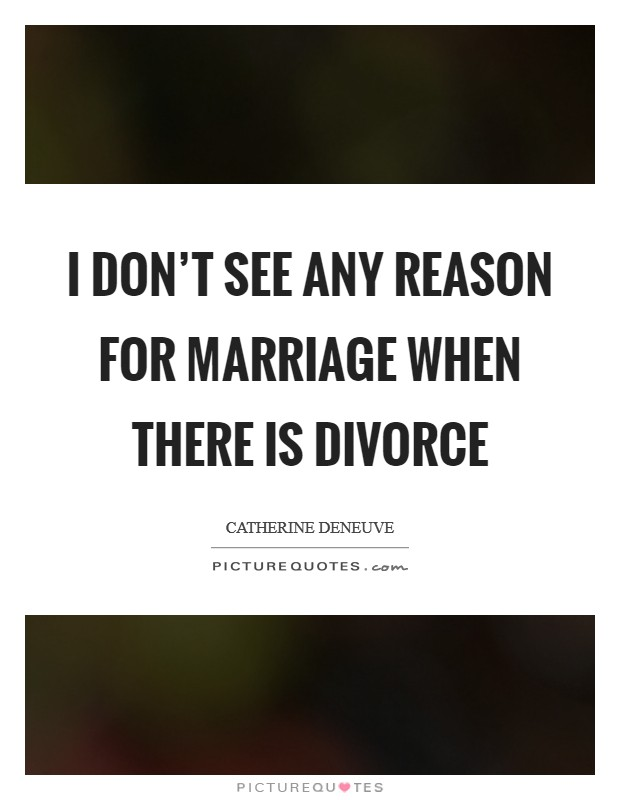 I don't see any reason for marriage when there is divorce Picture Quote #1