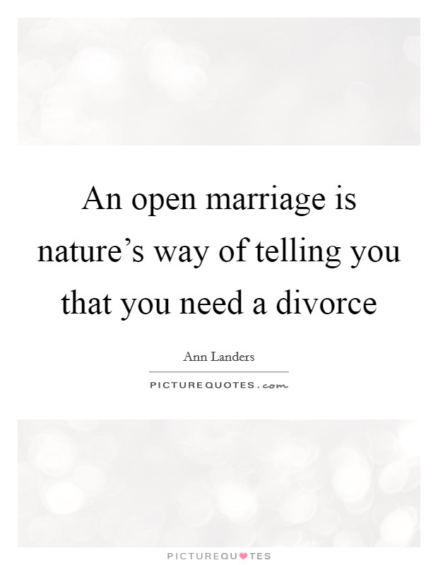 An open marriage is nature's way of telling you that you need a divorce Picture Quote #1