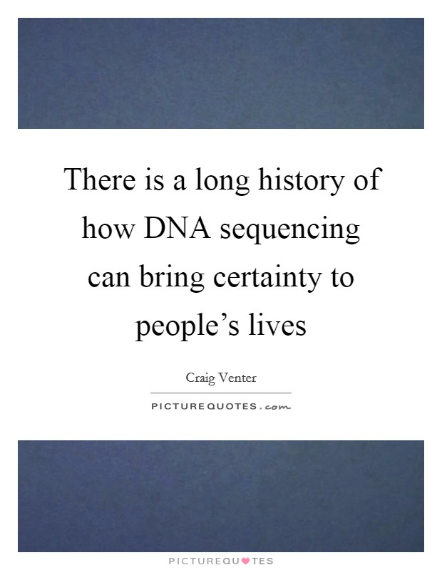 There is a long history of how DNA sequencing can bring certainty to people's lives Picture Quote #1