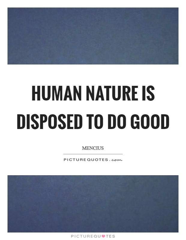 Human nature is disposed to do good Picture Quote #1