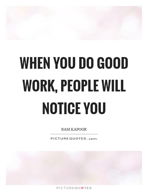 When you do good work, people will notice you Picture Quote #1