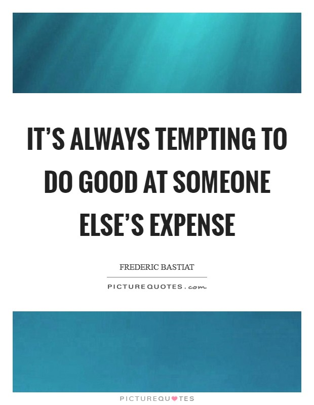 It's always tempting to do good at someone else's expense Picture Quote #1
