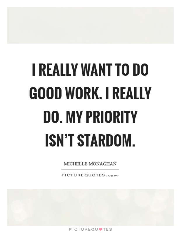 I really want to do good work. I really do. My priority isn't stardom Picture Quote #1