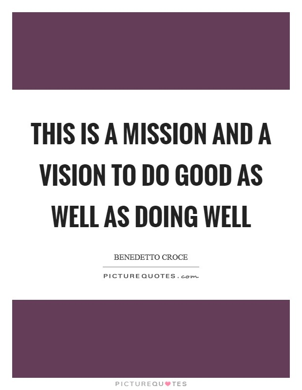 This is a mission and a vision to do good as well as doing well Picture Quote #1