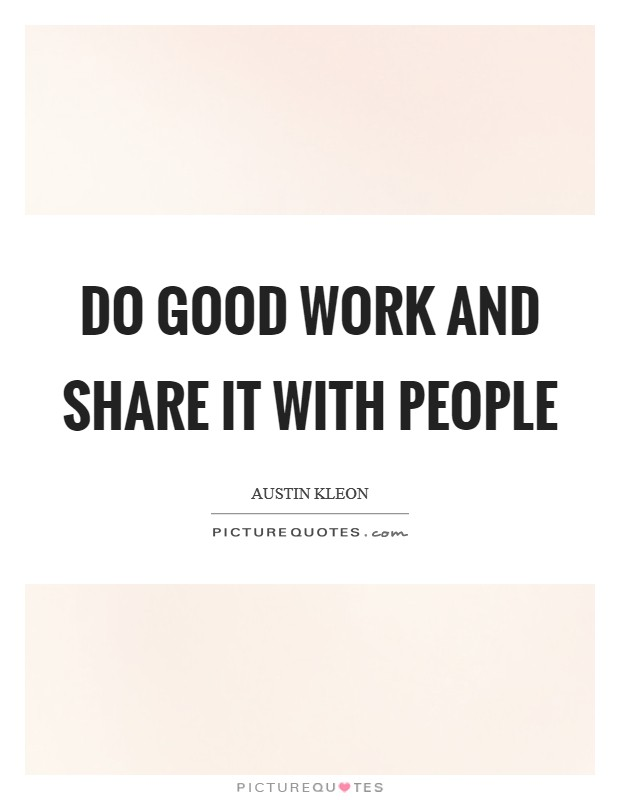Do good work and share it with people Picture Quote #1