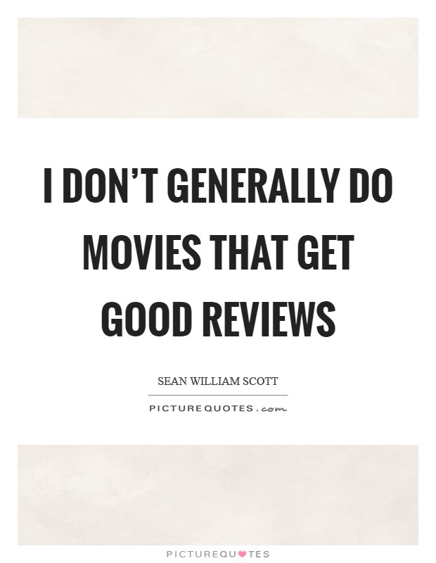 I don't generally do movies that get good reviews Picture Quote #1