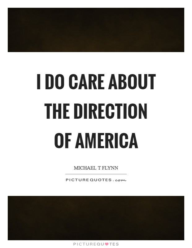 I do care about the direction of America Picture Quote #1