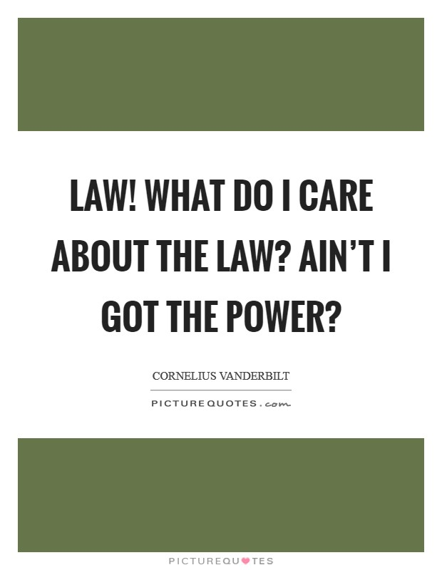 Law! What do I care about the law? Ain't I got the power? Picture Quote #1