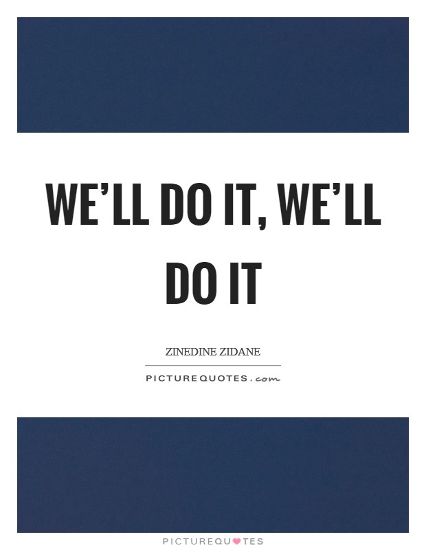 We'll do it, we'll do it Picture Quote #1