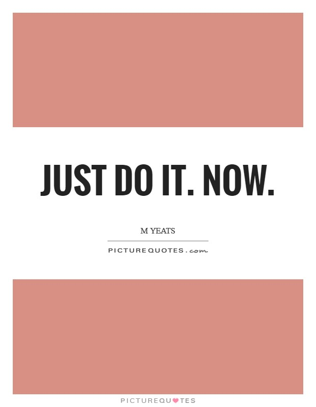 Just do it. Now Picture Quote #1