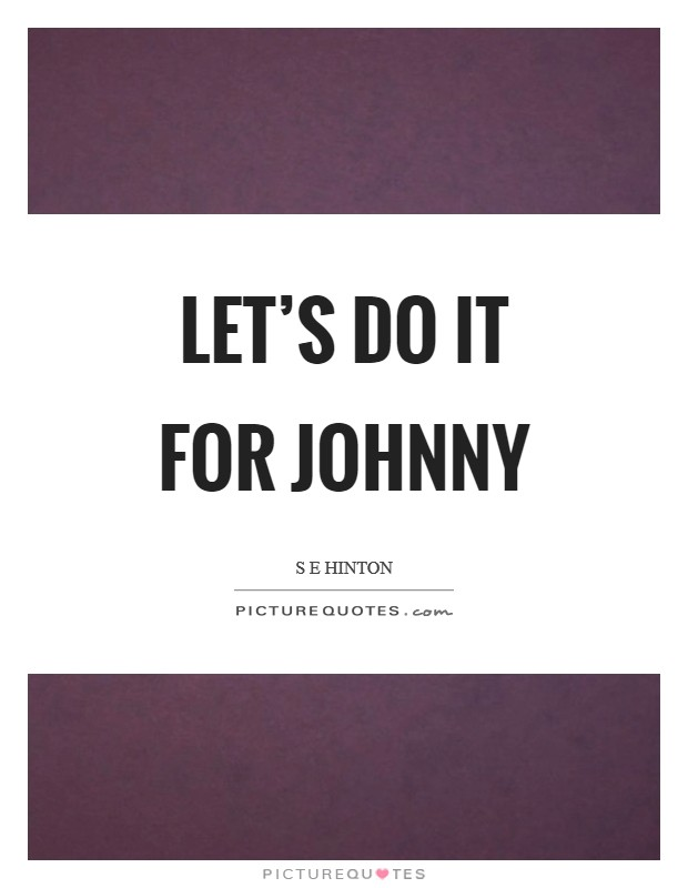 Let's do it for Johnny Picture Quote #1