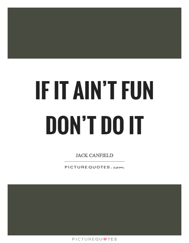 If it ain't fun don't do it Picture Quote #1