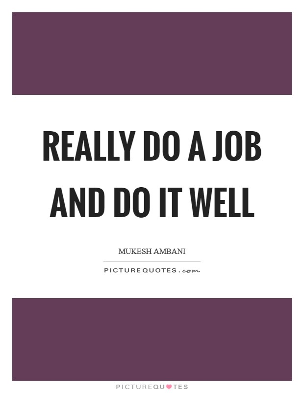 Really do a job and do it well Picture Quote #1