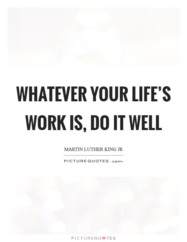 Whatever your life's work is, do it well Picture Quote #1