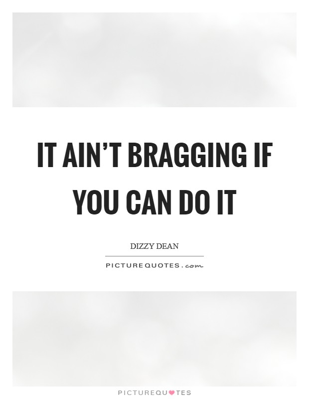 It ain't bragging if you can do it Picture Quote #1