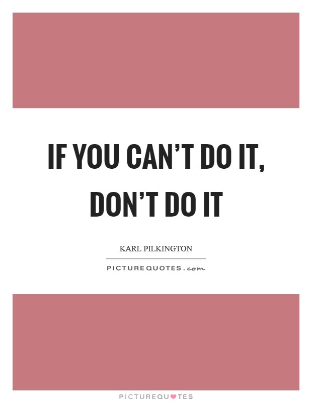 If you can't do it, don't do it Picture Quote #1