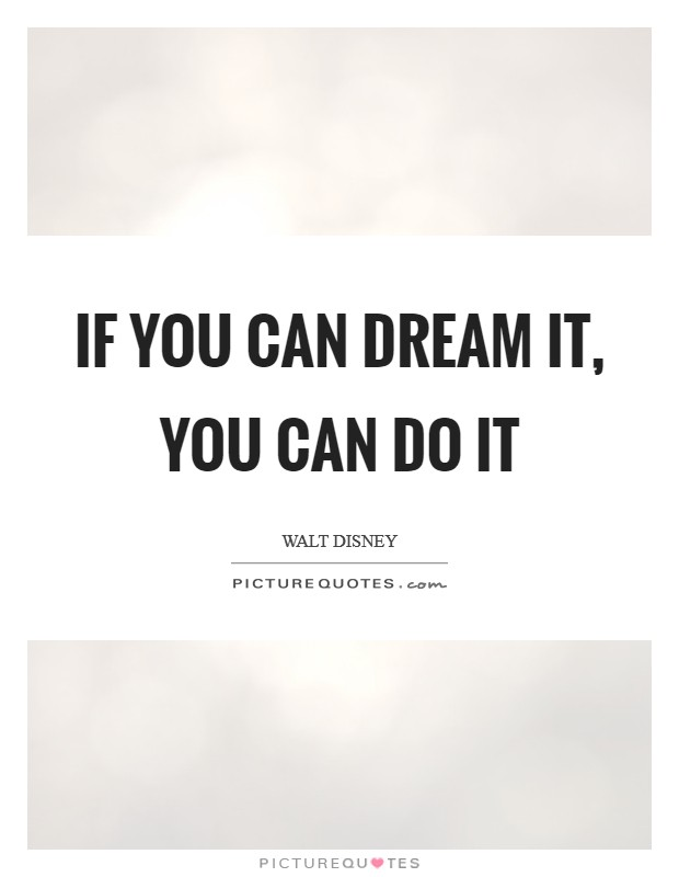 If you can dream it, you can do it Picture Quote #1