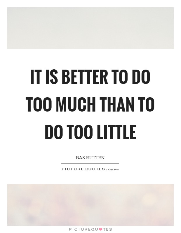 It is better to do too much than to do too little Picture Quote #1