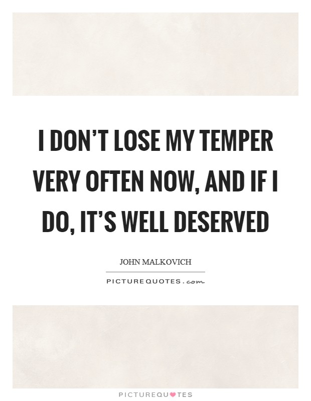 I don't lose my temper very often now, and if I do, it's well deserved Picture Quote #1