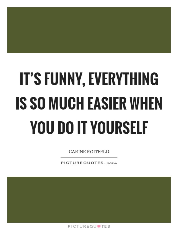 Do it yourself quotes sayings do it yourself picture quotes its funny everything is so much easier when you do it yourself picture quote solutioingenieria Images