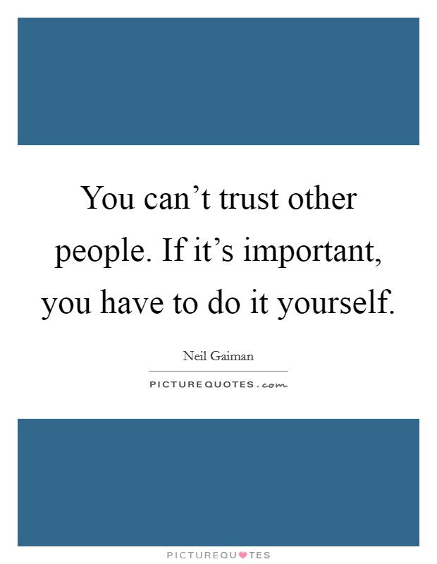 Do it yourself quotes sayings do it yourself picture quotes you cant trust other people if its important you have to do solutioingenieria Images