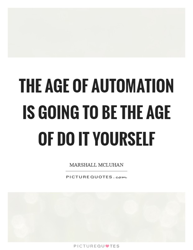 The age of automation is going to be the age of do it yourself Picture Quote #1