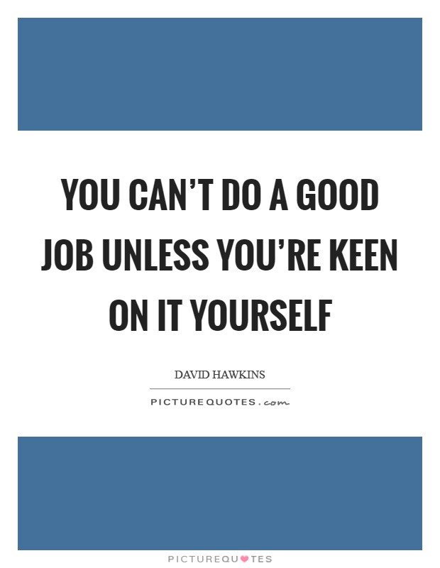 Do it yourself quotes sayings do it yourself picture quotes you cant do a good job unless youre keen on it yourself solutioingenieria Images