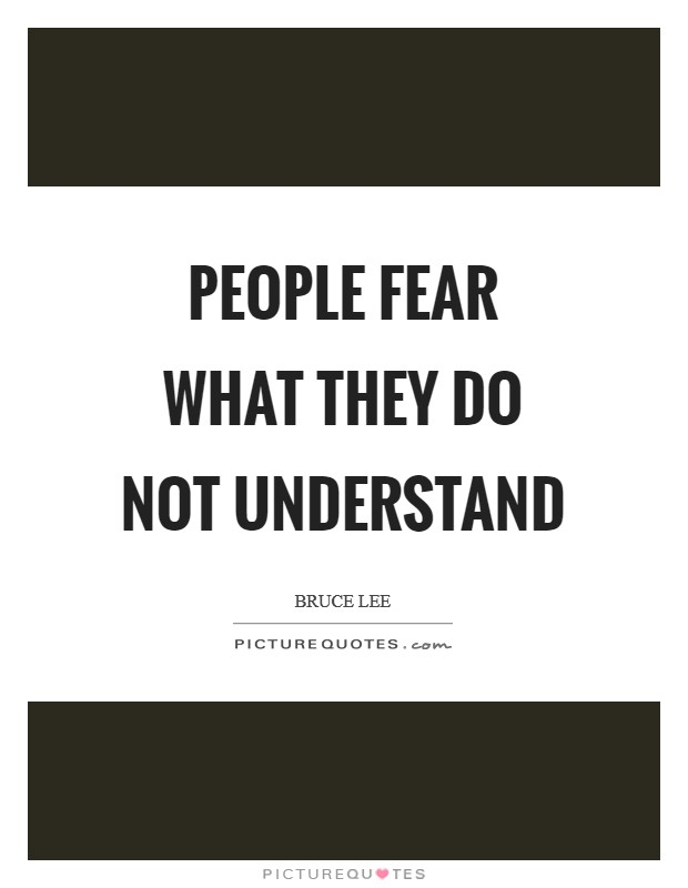 People fear what they do not understand Picture Quote #1
