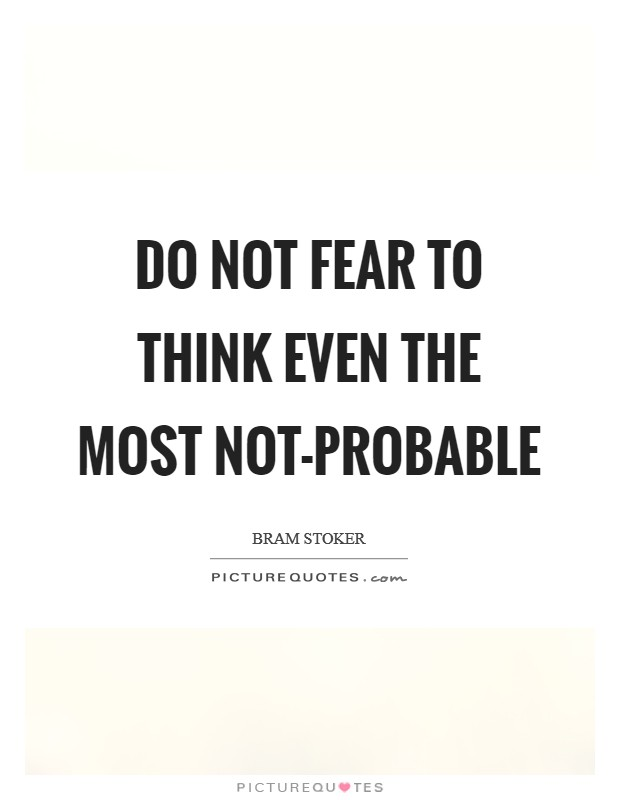 Do not fear to think even the most not-probable Picture Quote #1