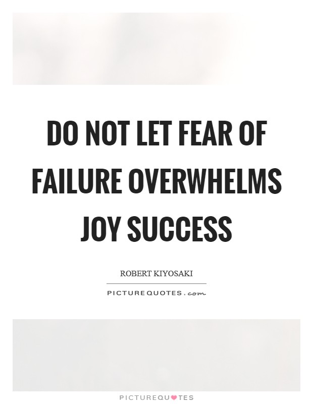Do not let fear of failure overwhelms joy success Picture Quote #1
