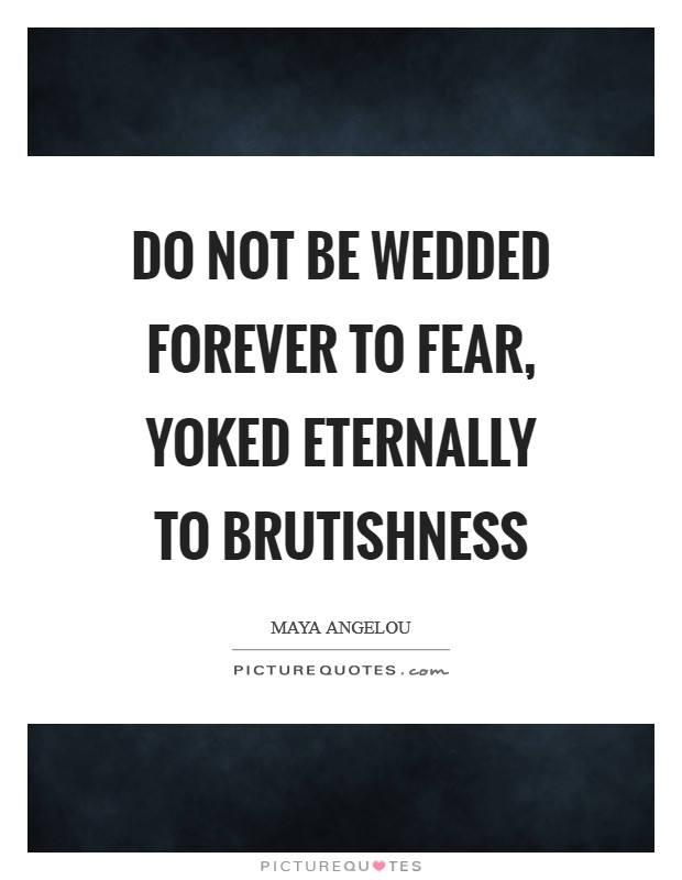 Do not be wedded forever to fear, yoked eternally to brutishness Picture Quote #1