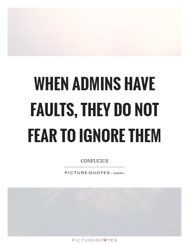 When admins have faults, they do not fear to ignore them Picture Quote #1