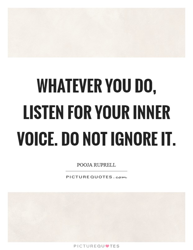 Whatever you do, listen for your inner voice. Do not ignore it Picture Quote #1