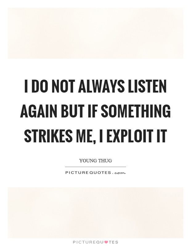 I do not always listen again but if something strikes me, I exploit it Picture Quote #1