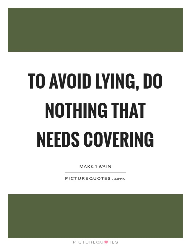 To avoid lying, do nothing that needs covering Picture Quote #1