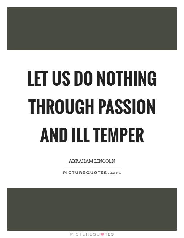 Let us do nothing through passion and ill temper Picture Quote #1