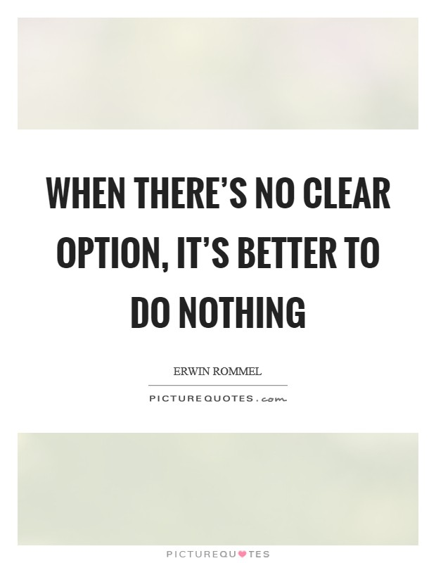 When there's no clear option, it's better to do nothing Picture Quote #1