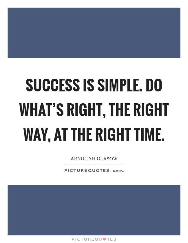 Success is simple. Do what's right, the right way, at the right time Picture Quote #1