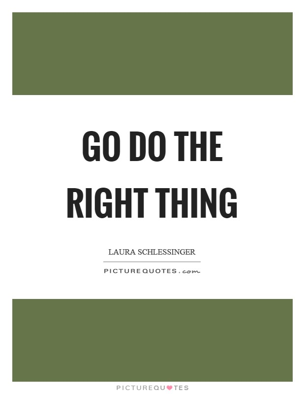 Go do the right thing Picture Quote #1