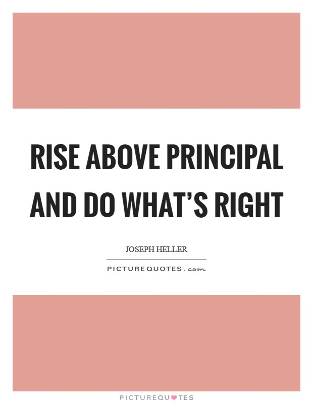 Rise above principal and do what's right Picture Quote #1