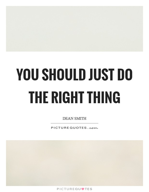 You should just do the right thing Picture Quote #1