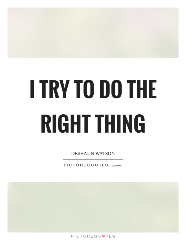 I try to do the right thing Picture Quote #1